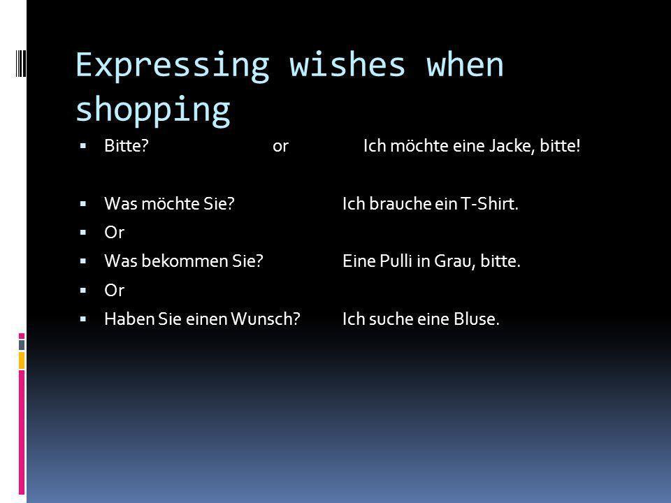 Expressing wishes when shopping Bitte? or Ich möchte eine Jacke, bitte! Was möchte Sie?Ich brauche ein T-Shirt. Or Was bekommen Sie?Eine Pulli in Grau