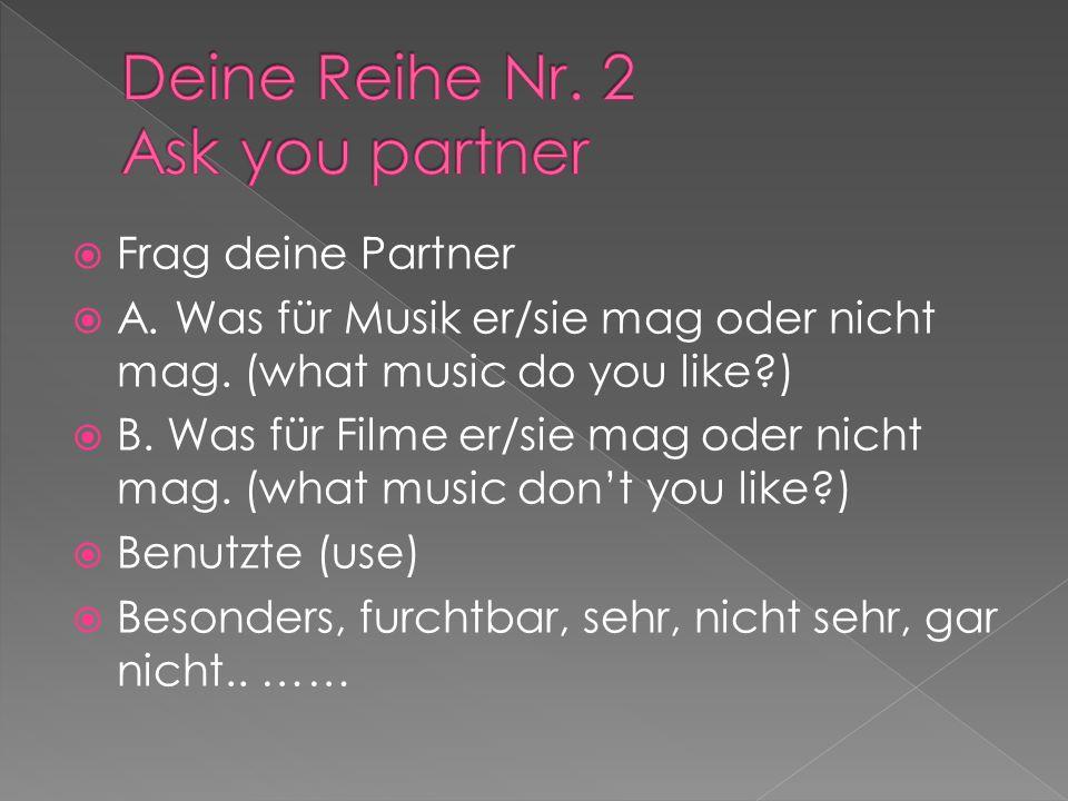 Frag deine Partner A. Was für Musik er/sie mag oder nicht mag.