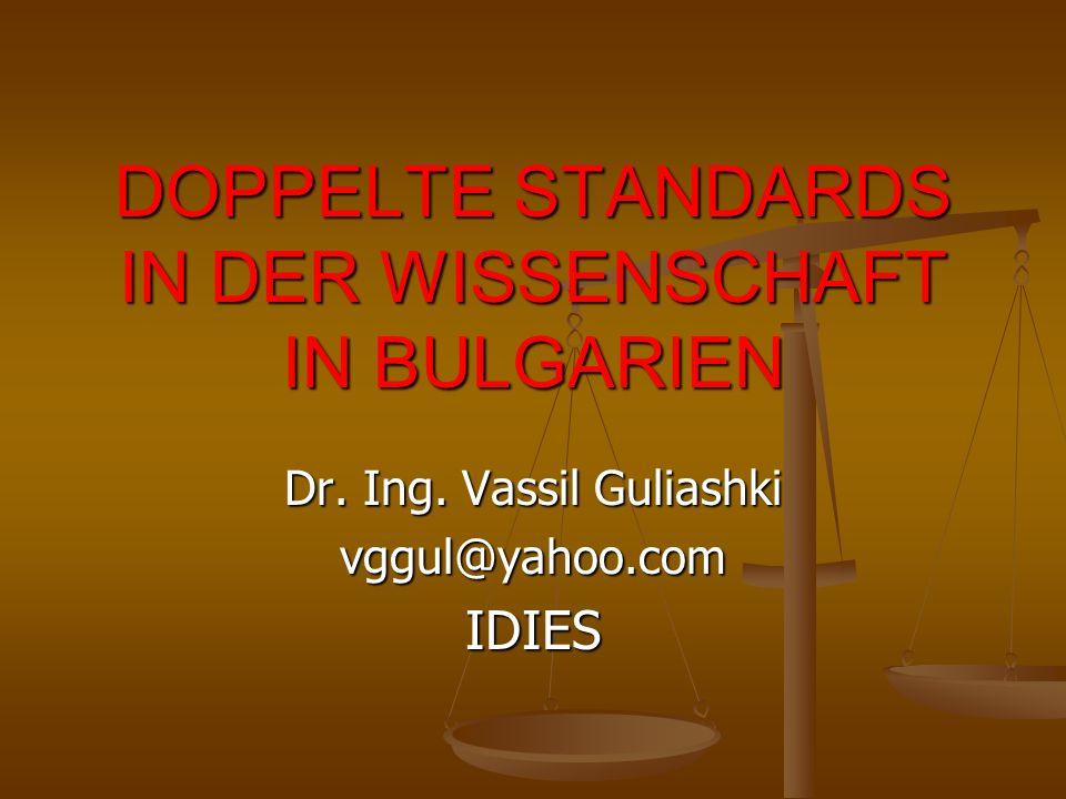 DOPPELTE STANDARDS IN DER WISSENSCHAFT IN BULGARIEN Dr. Ing. Vassil Guliashki vggul@yahoo.comIDIES