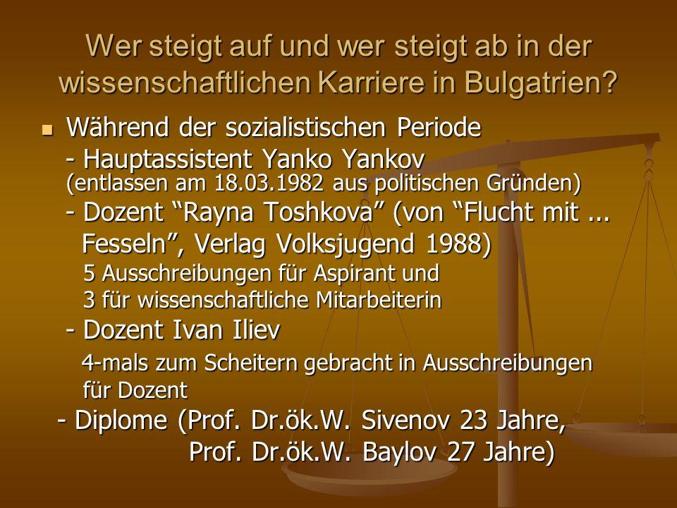 Wer steigt auf und wer steigt ab in der wissenschaftlichen Karriere in Bulgatrien? Während der sozialistischen Periode Während der sozialistischen Per
