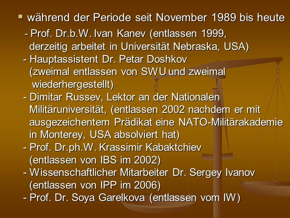während der Periode seit November 1989 bis heute - Prof. Dr.b.W. Ivan Kanev (entlassen 1999, derzeitig arbeitet in Universität Nebraska, USA) - Haupta