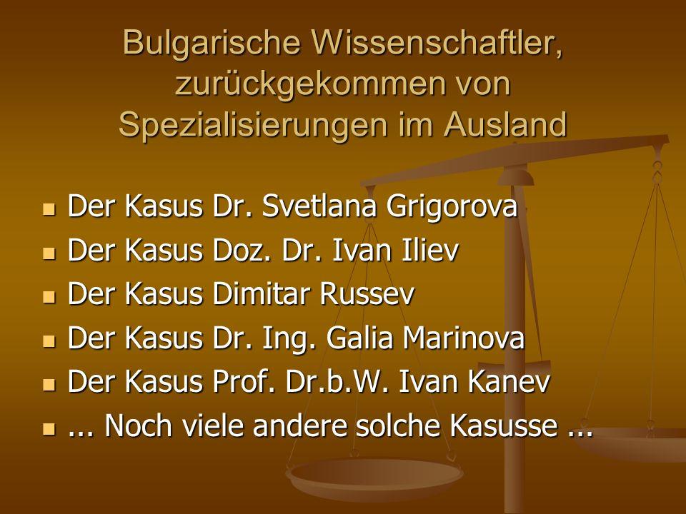 Bulgarische Wissenschaftler, zurückgekommen von Spezialisierungen im Ausland Der Kasus Dr. Svetlana Grigorova Der Kasus Dr. Svetlana Grigorova Der Kas