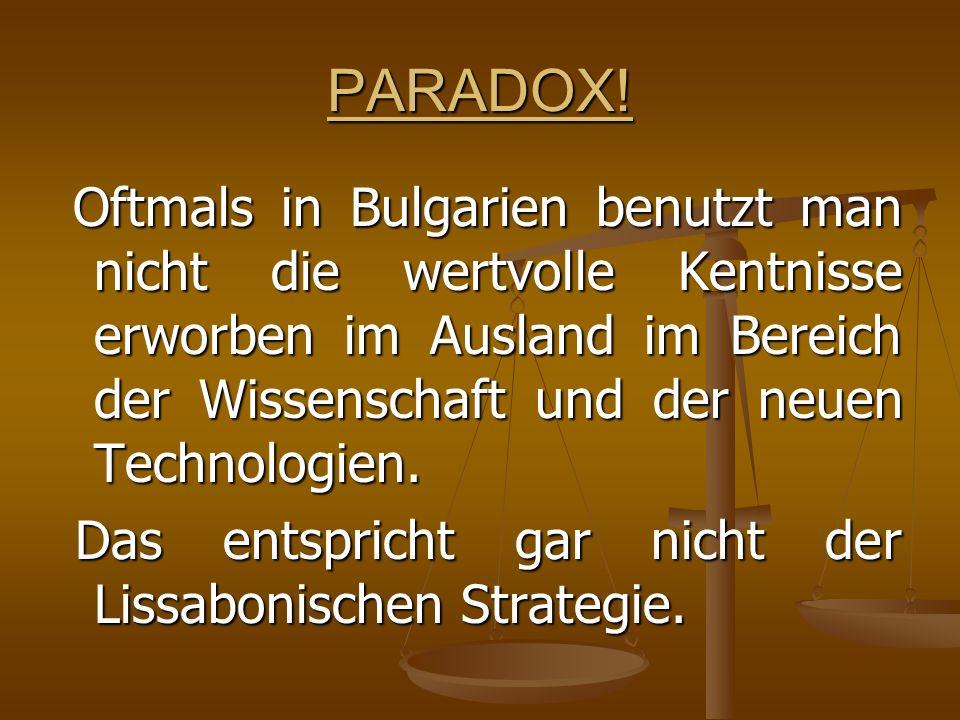 PARADOX! Oftmals in Bulgarien benutzt man nicht die wertvolle Kentnisse erworben im Ausland im Bereich der Wissenschaft und der neuen Technologien. Of