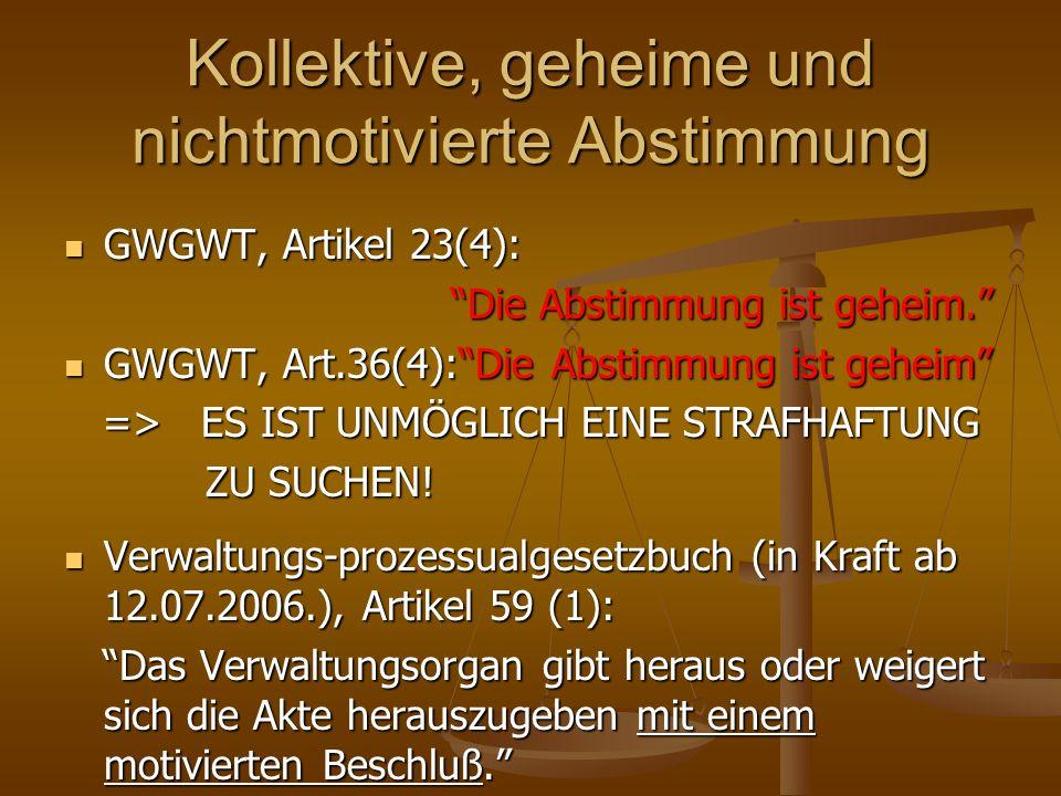 Kollektive, geheime und nichtmotivierte Abstimmung GWGWT, Artikel 23(4): GWGWT, Artikel 23(4): Die Abstimmung ist geheim. Die Abstimmung ist geheim. G