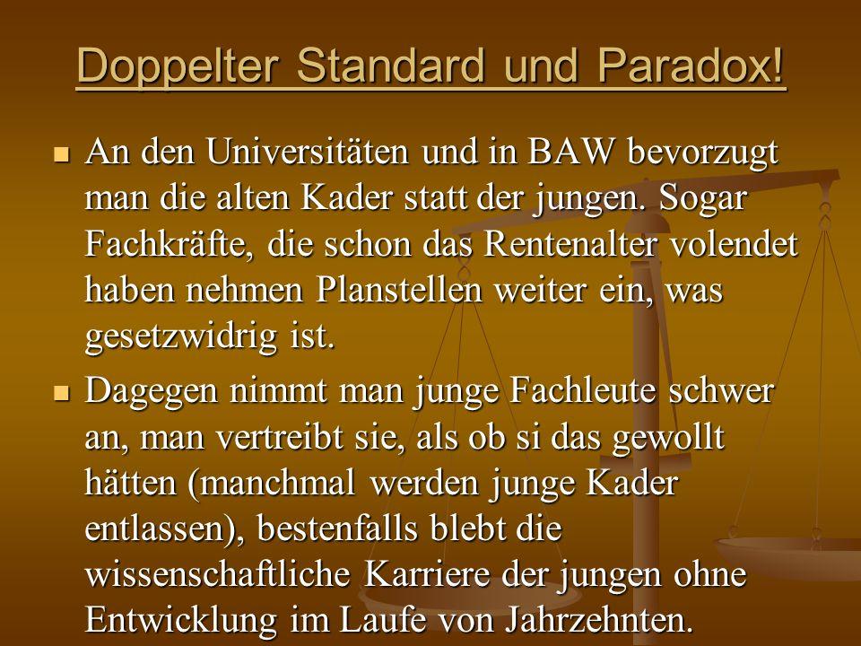 Doppelter Standard und Paradox! An den Universitäten und in BAW bevorzugt man die alten Kader statt der jungen. Sogar Fachkräfte, die schon das Renten