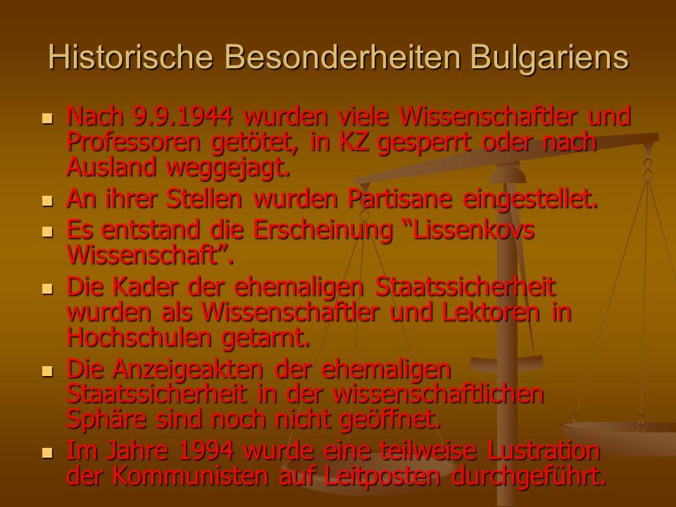 Historische Besonderheiten Bulgariens Nach 9.9.1944 wurden viele Wissenschaftler und Professoren getötet, in KZ gesperrt oder nach Ausland weggejagt.