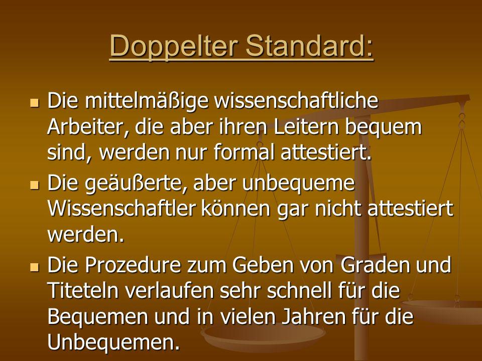 Doppelter Standard: Die mittelmäßige wissenschaftliche Arbeiter, die aber ihren Leitern bequem sind, werden nur formal attestiert. Die mittelmäßige wi