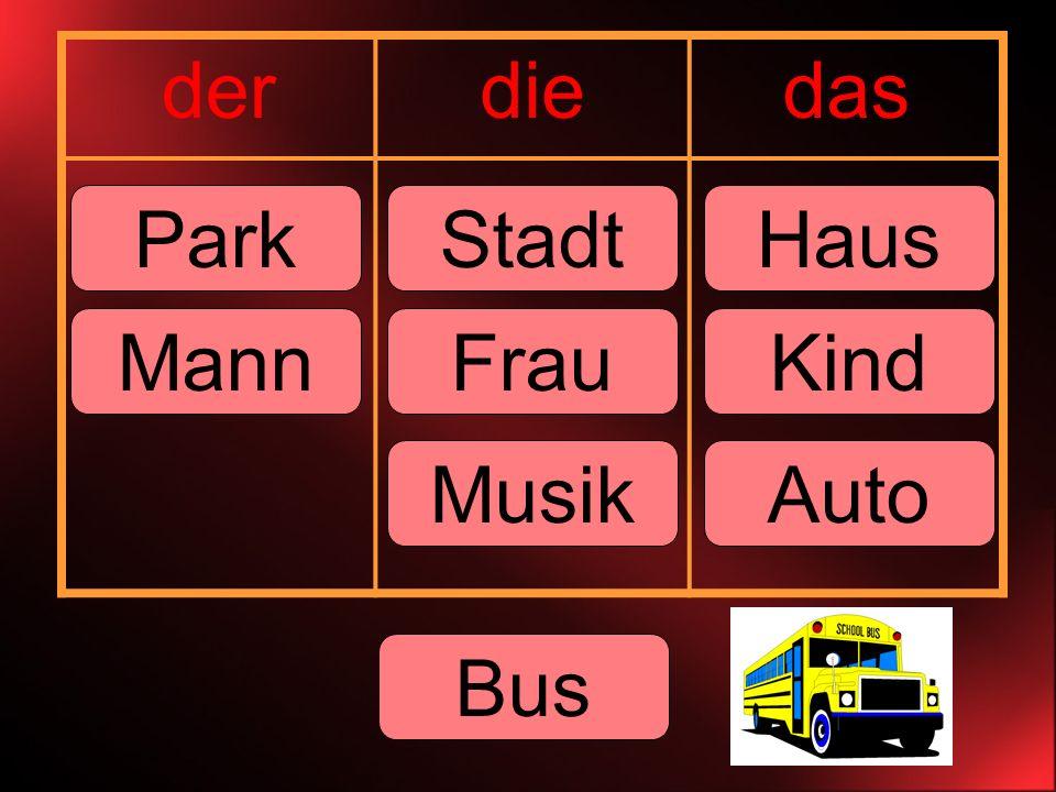 derdiedas ParkStadtHaus MannKindFrau MusikAuto Bus