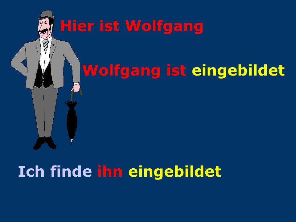 Hier ist Wolfgang ist eingebildet Ich finde Wolfgang eingebildet
