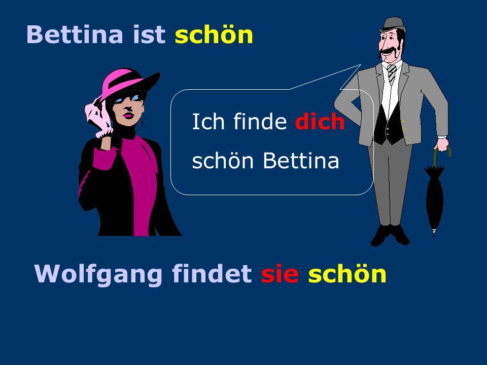 Bettina ist schön Wolfgang findet Bettina schön