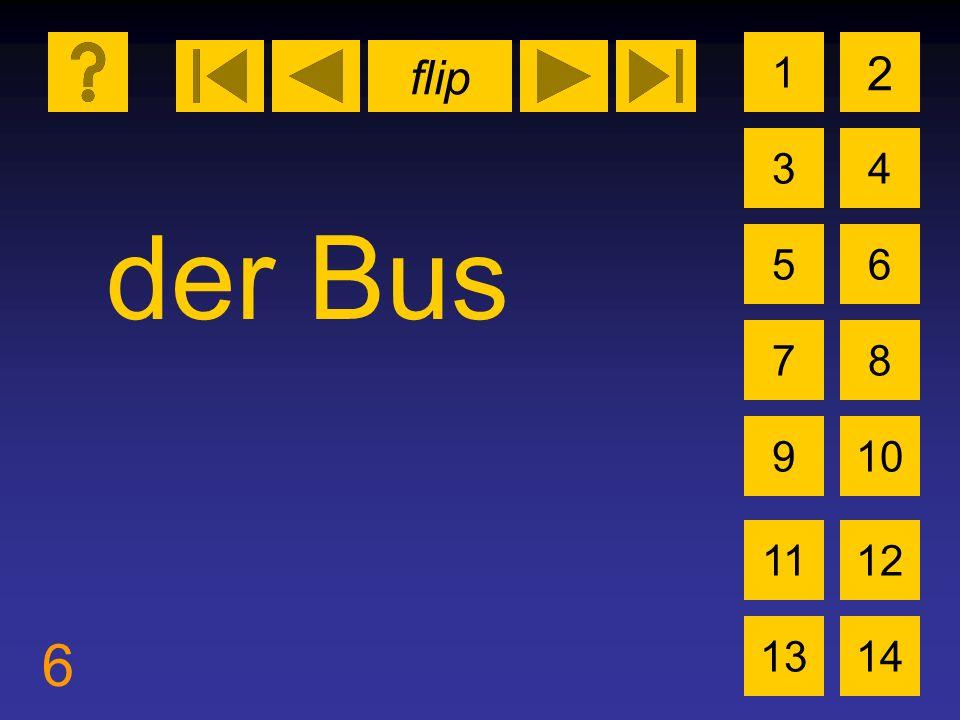 flip 6 1 3 2 4 5 7 6 8 910 1112 1314 der Bus