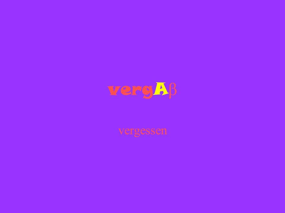 vergA β vergessen