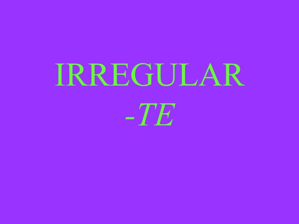 IRREGULAR -TE