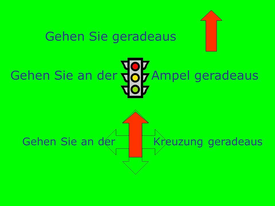 Gehen Sie geradeaus Gehen Sie an der Ampel geradeaus Gehen Sie an der Kreuzung geradeaus