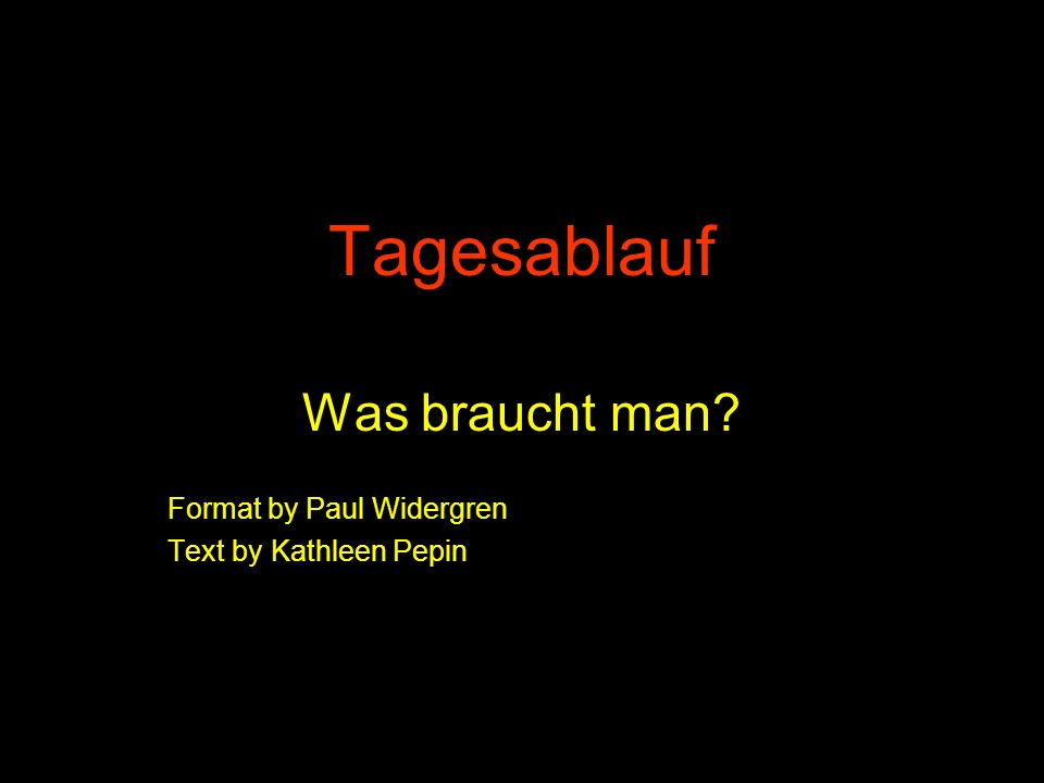 Tagesablauf Was braucht man? Format by Paul Widergren Text by Kathleen Pepin