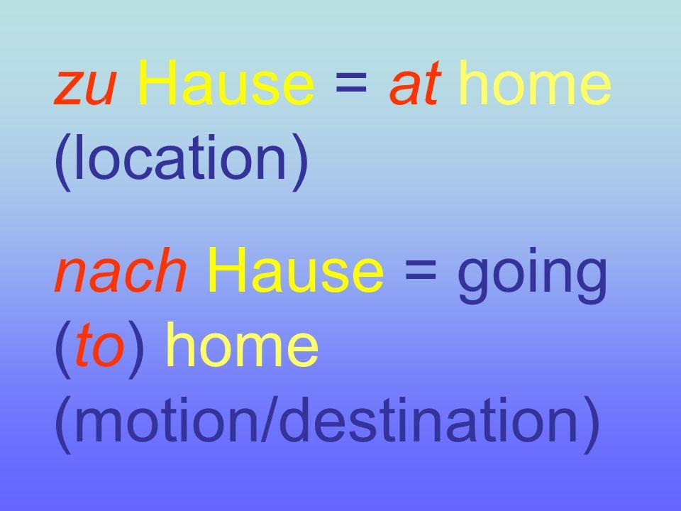 Wo ist der Hans? Ich glaube, er ist ______ Hause. zu nach