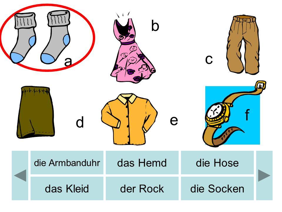 a b c d e b f die Armbanduhr das Hemddie Hose das Kleidder Rockdie Socken