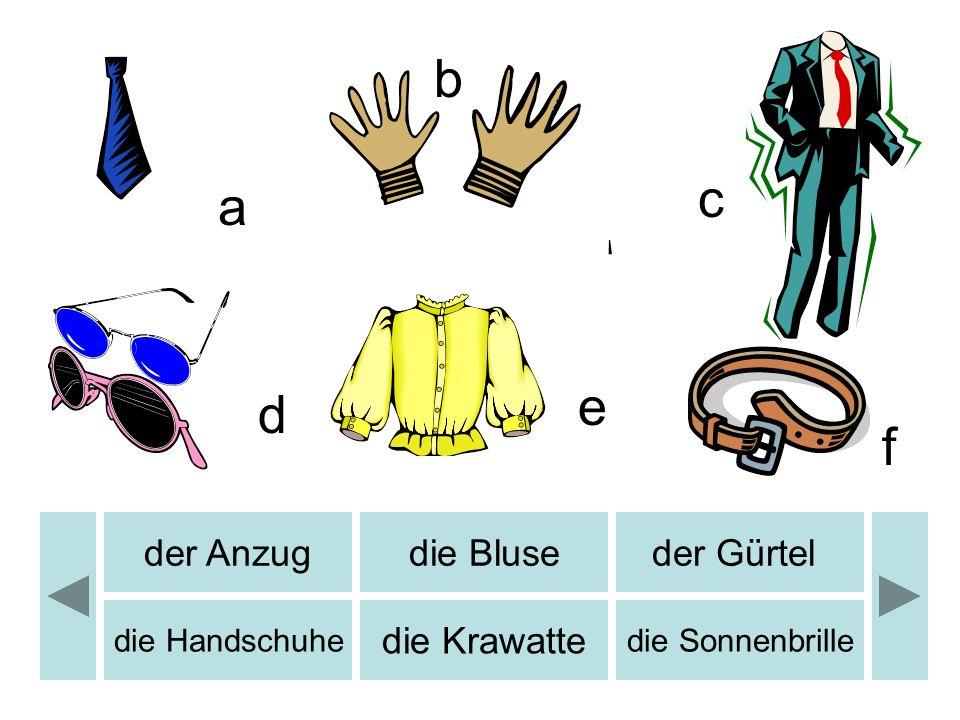 der Anzugdie Bluseder Gürtel die Handschuhe die Krawatte die Sonnenbrille b c d e f a b