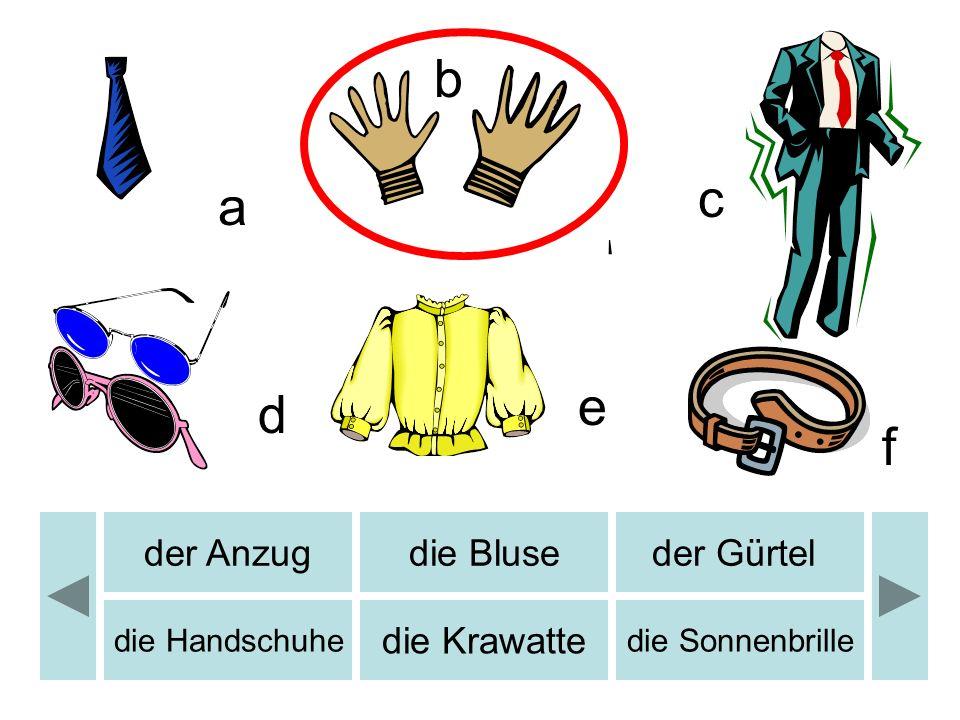 b c d e f a b der Anzugdie Bluseder Gürtel die Handschuhe die Krawatte die Sonnenbrille