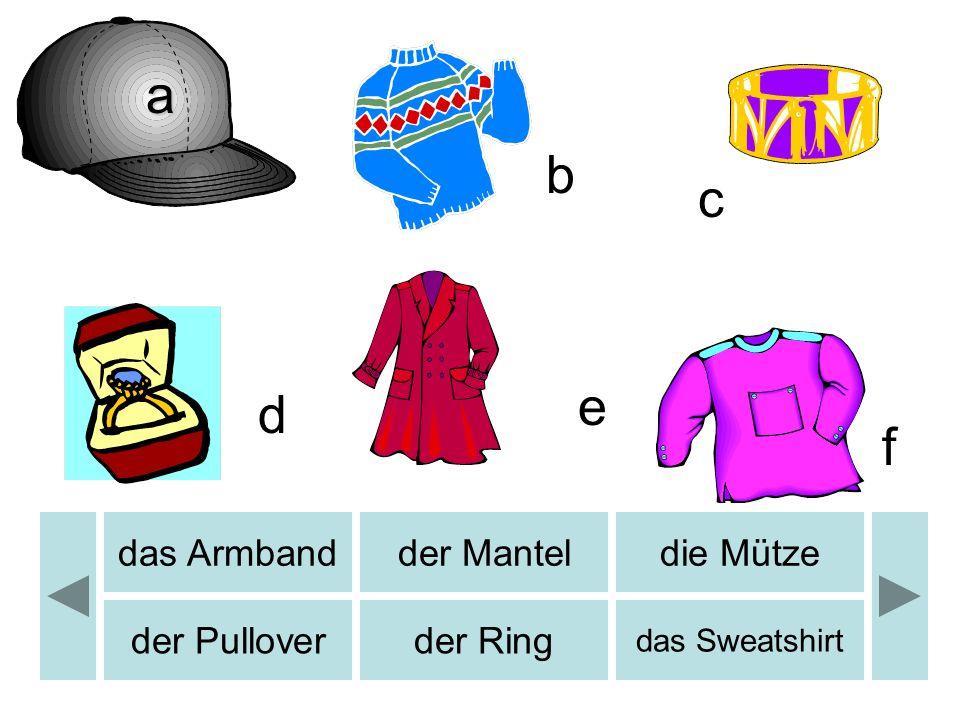 b c d e f das Armbandder Manteldie Mütze der Pulloverder Ring das Sweatshirt b a