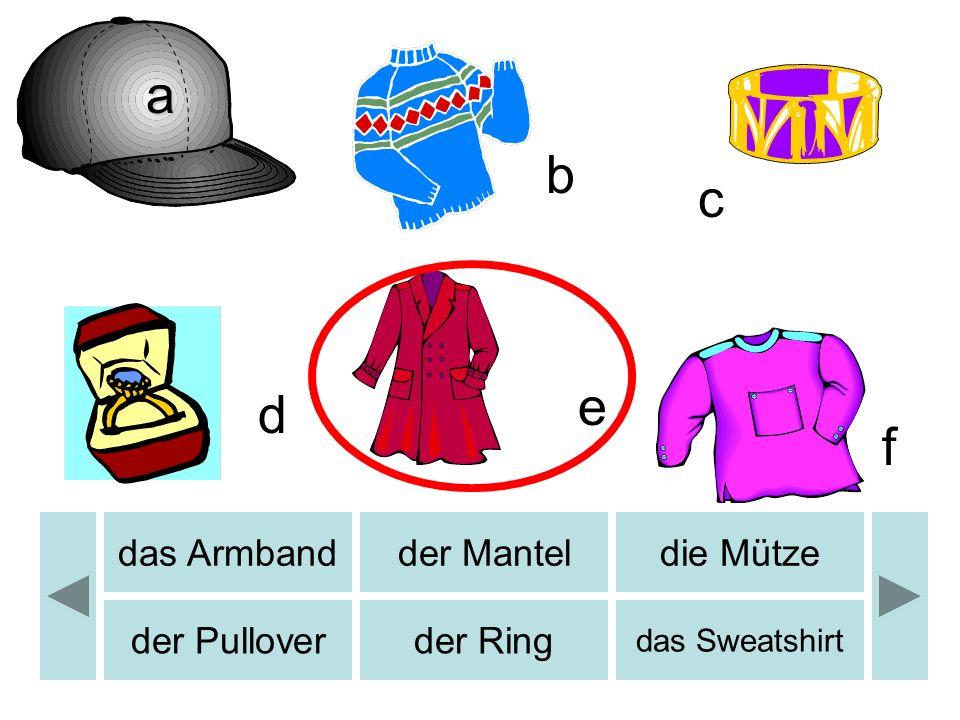 b c d e f b a das Armbandder Manteldie Mütze der Pulloverder Ring das Sweatshirt