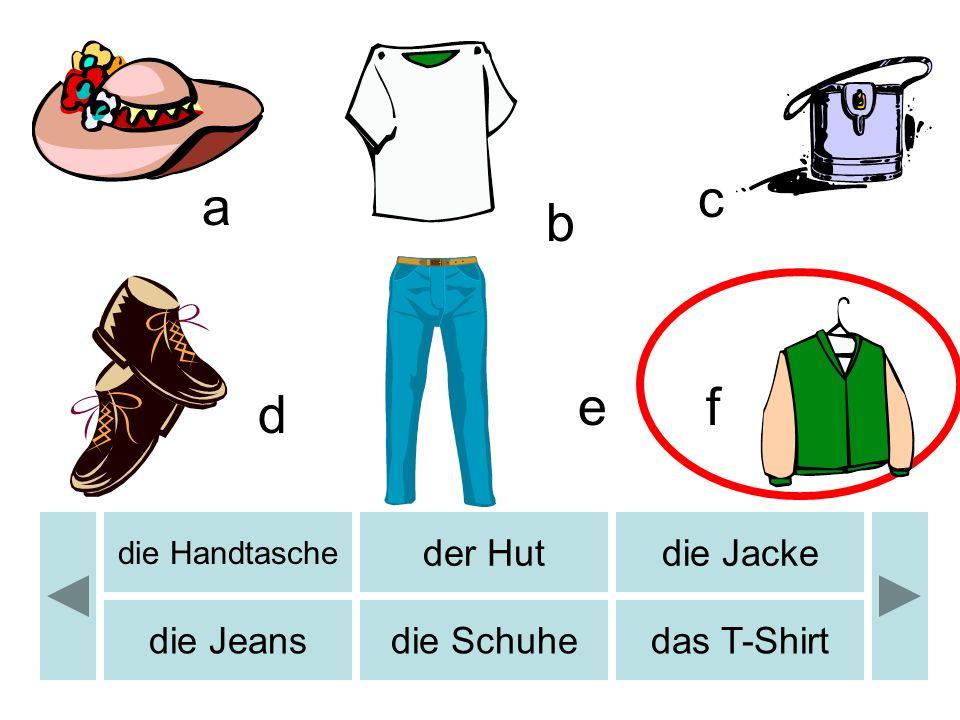 a c d e b f die Handtasche der Hutdie Jacke die Jeansdie Schuhedas T-Shirt
