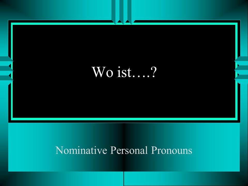 Wo ist….? Nominative Personal Pronouns