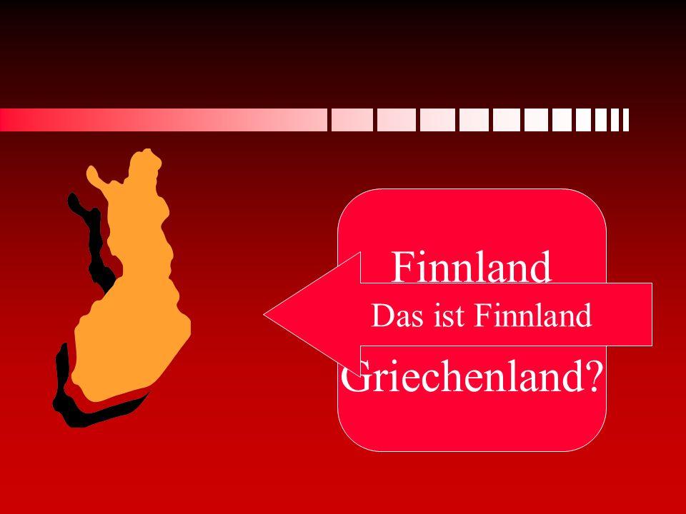 Finnland oder Griechenland? Das ist Finnland