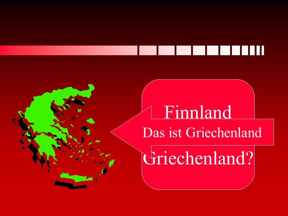 Finnland oder Griechenland? Das ist Griechenland