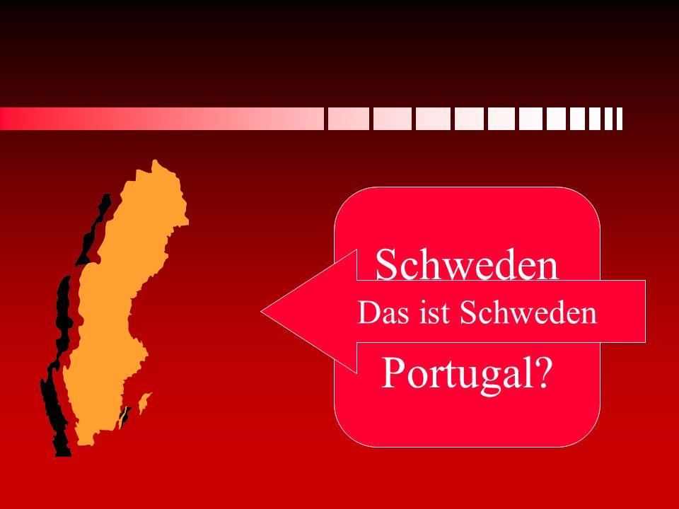Schweden oder Portugal? Das ist Schweden