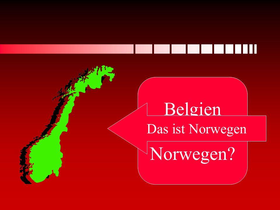Belgien oder Norwegen? Das ist Norwegen
