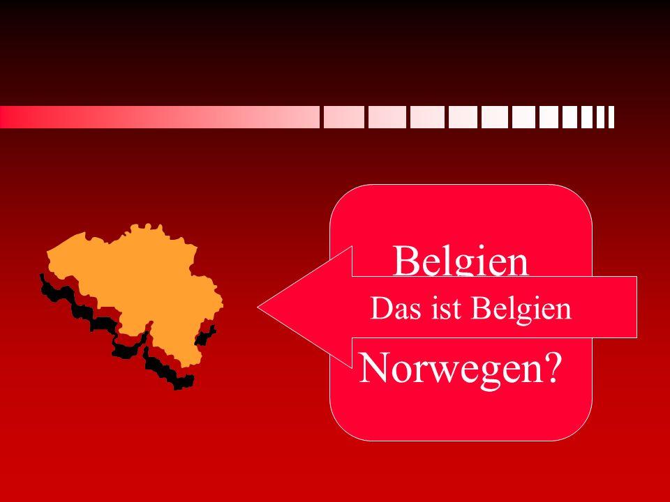 Belgien oder Norwegen? Das ist Belgien
