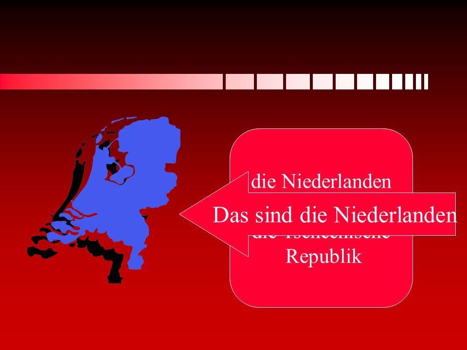 die Niederlanden oder die Tschechische Republik Das sind die Niederlanden