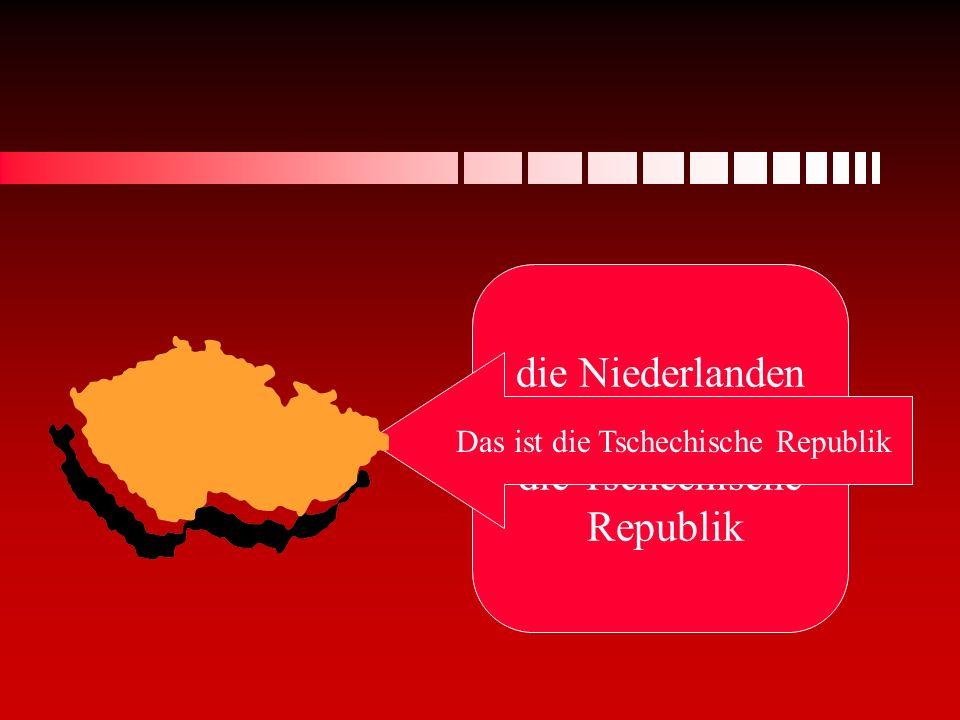die Niederlanden oder die Tschechische Republik Das ist die Tschechische Republik