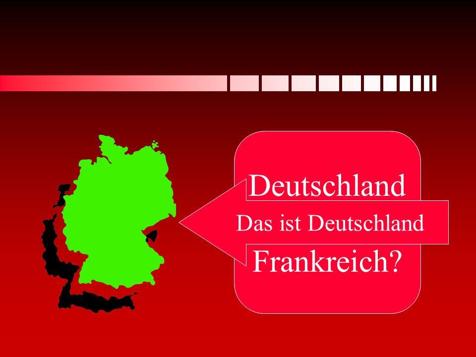 Deutschland oder Frankreich? Das ist Deutschland