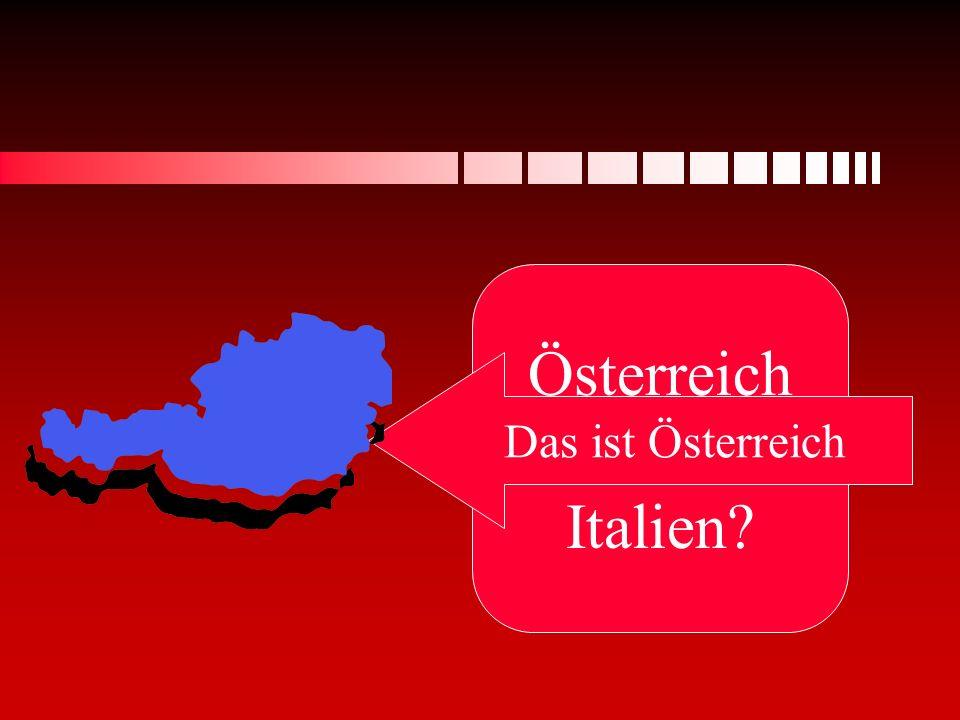 Österreich oder Italien? Das ist Österreich