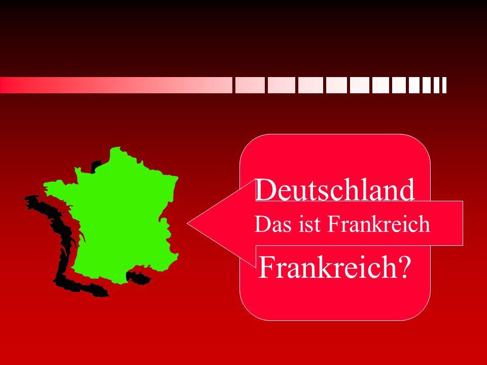 Deutschland oder Frankreich? Das ist Frankreich