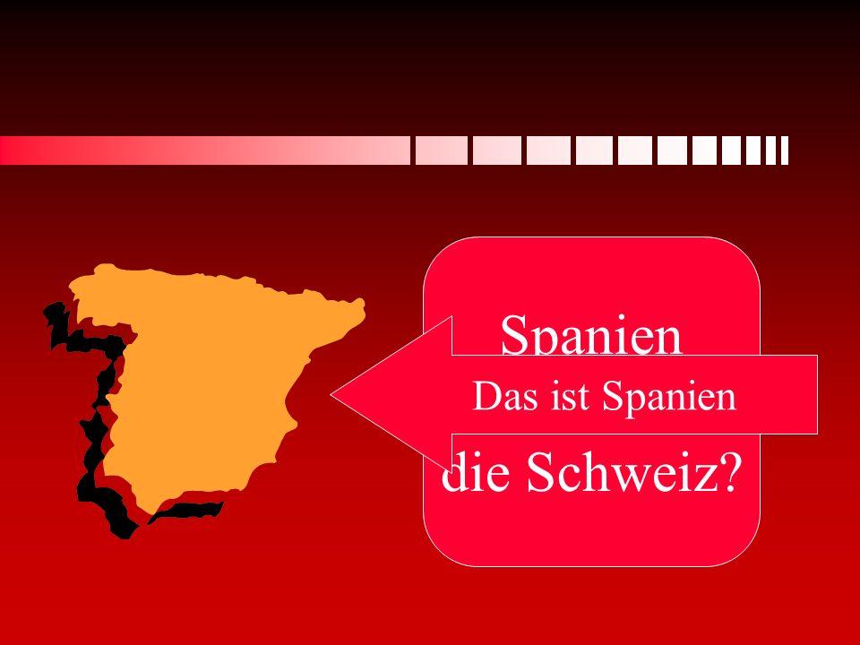 Spanien oder die Schweiz? Das ist Spanien