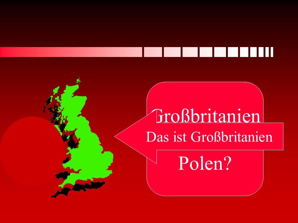 Großbritanien oder Polen? Das ist Großbritanien