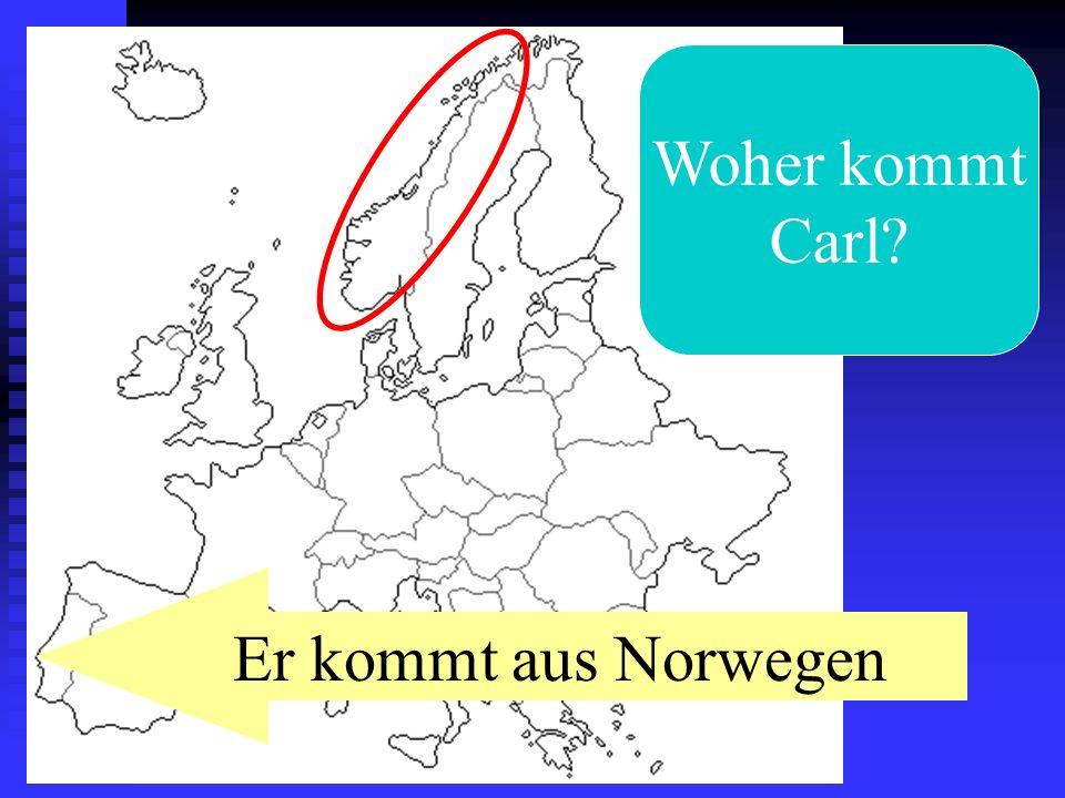 Woher kommt Carl? Er kommt aus Norwegen