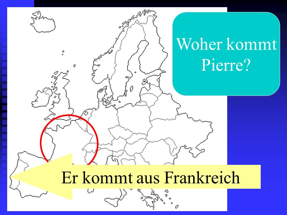 Woher kommt Pierre? Er kommt aus Frankreich
