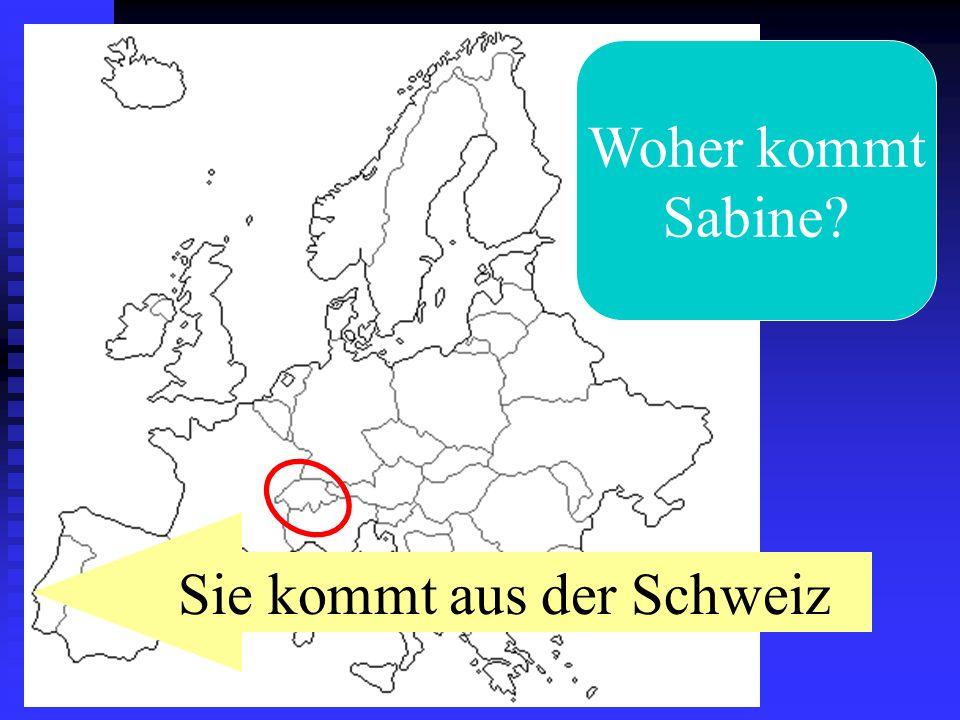 Woher kommt Sabine? Sie kommt aus der Schweiz