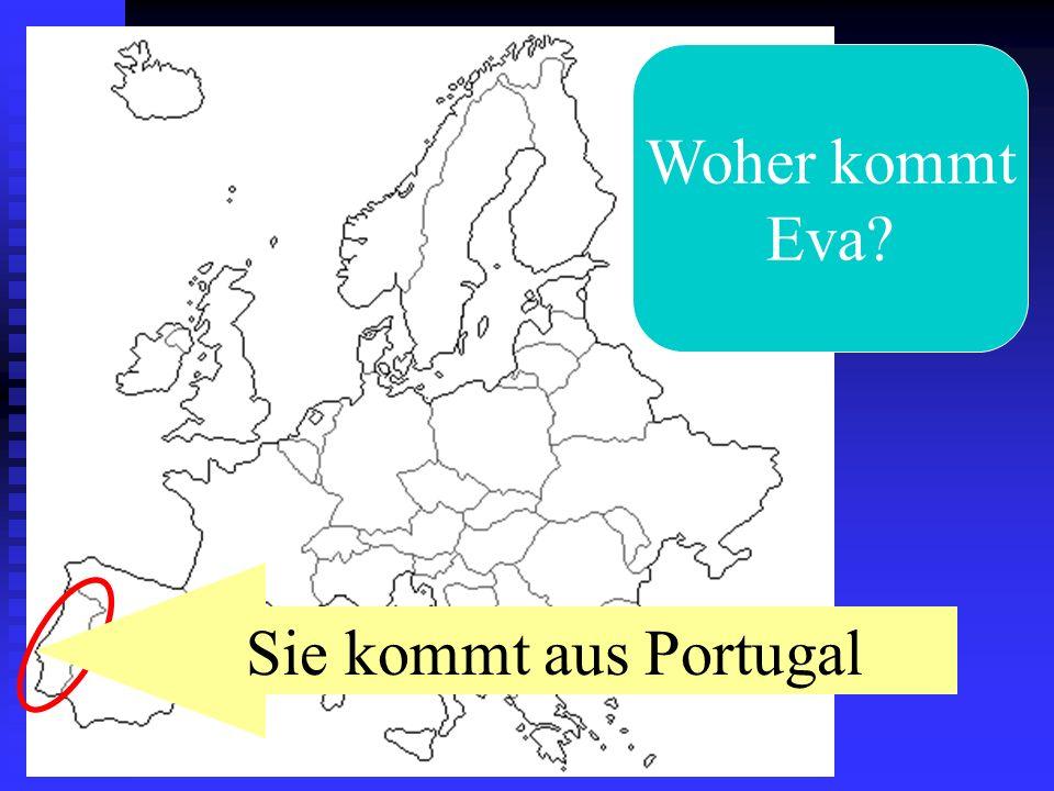 Woher kommt Eva? Sie kommt aus Portugal
