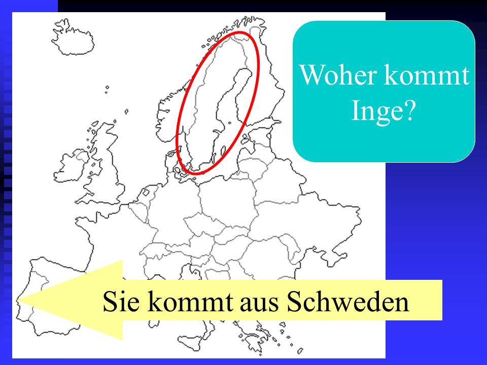 Woher kommt Inge? Sie kommt aus Schweden