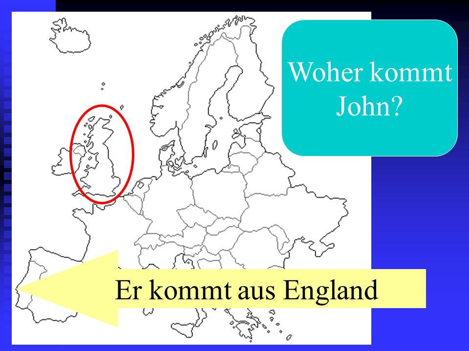 Woher kommt John? Er kommt aus England