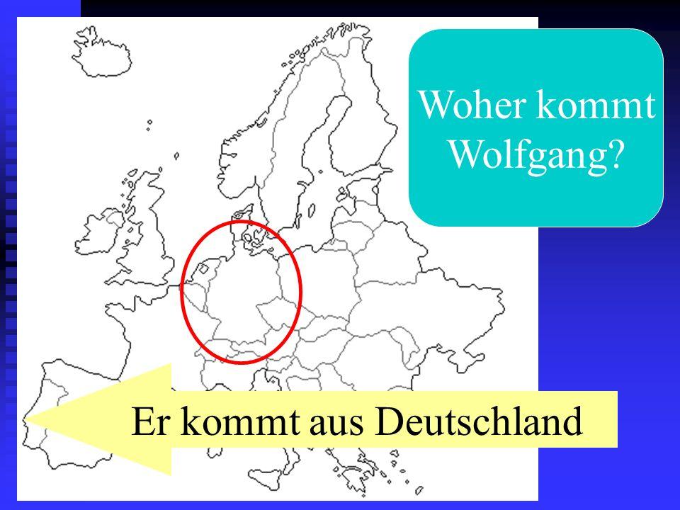 Woher kommt Wolfgang? Er kommt aus Deutschland