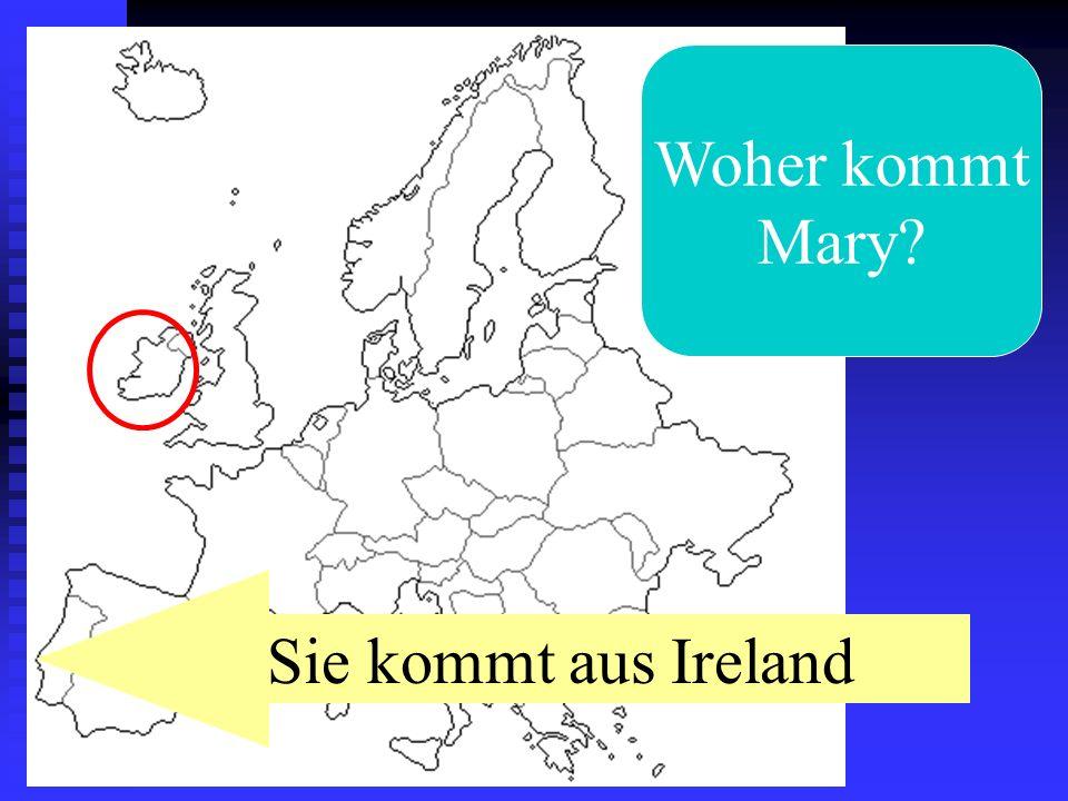 Woher kommt Mary? Sie kommt aus Ireland