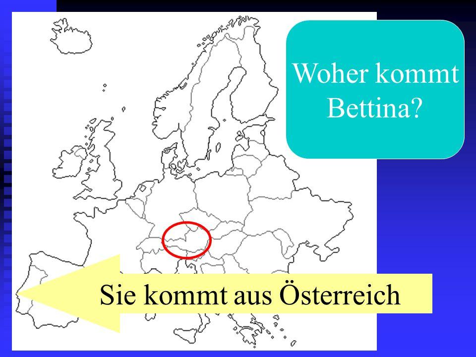 Woher kommt Bettina? Sie kommt aus Österreich