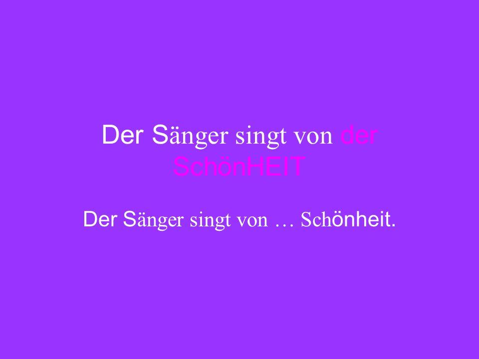 Der S änger singt von der SchönHEIT Der S änger singt von … Sch önheit.