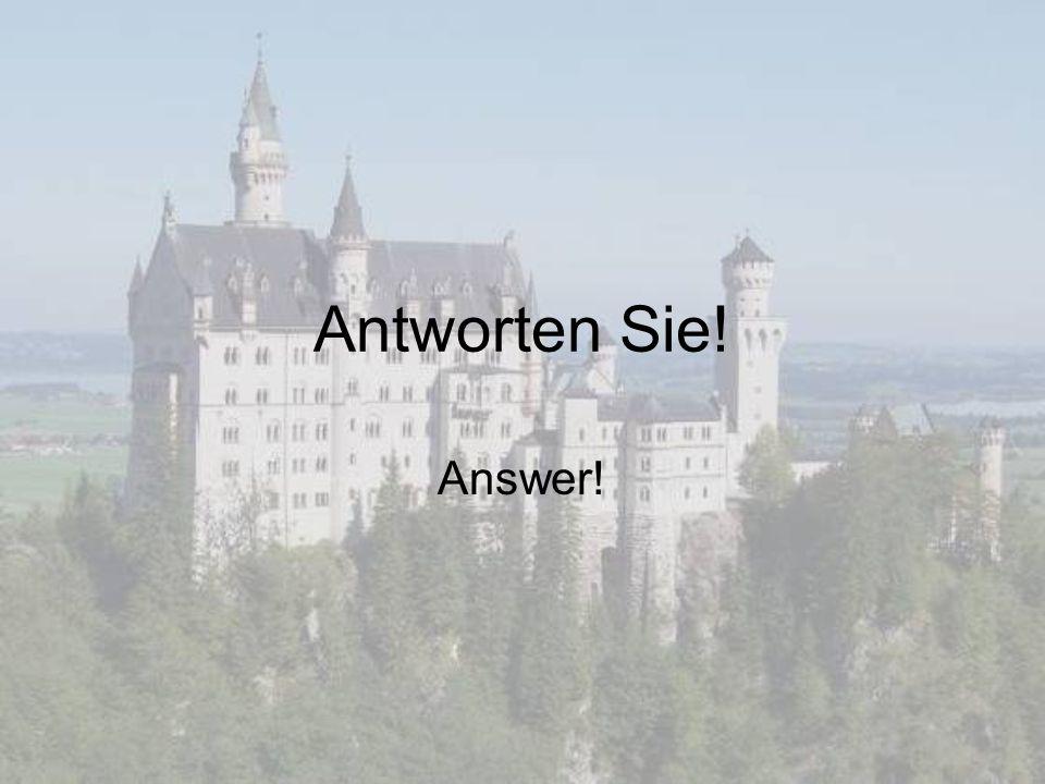Antworten Sie! Answer!